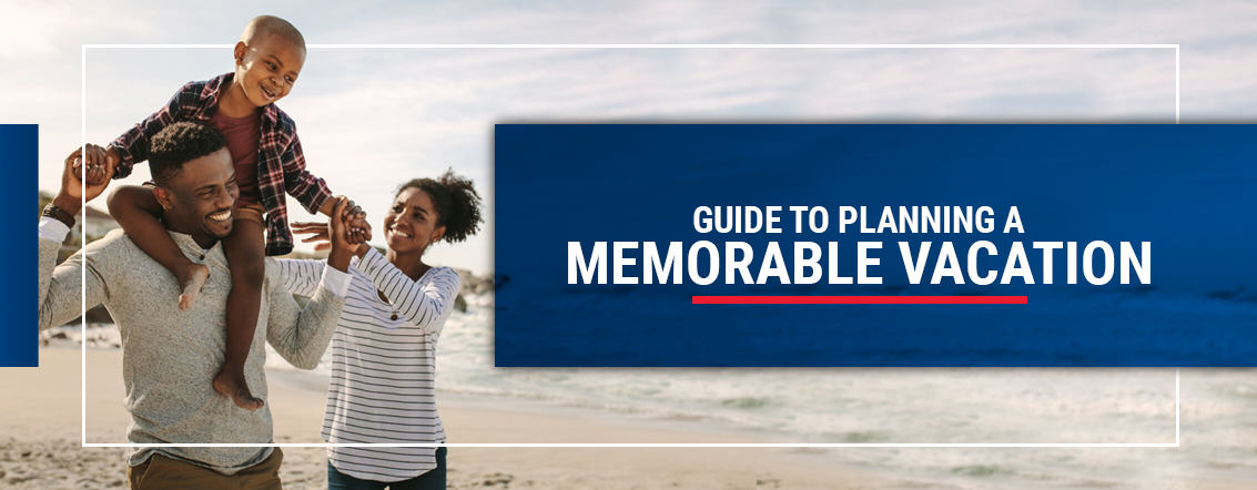 Guide to planning a memorable vacation
